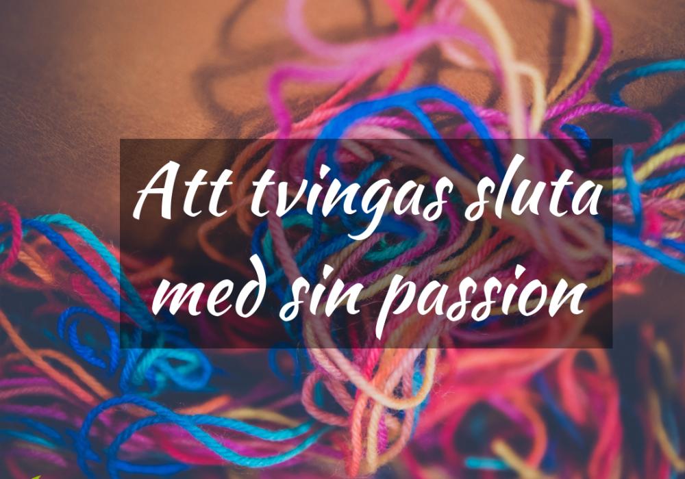 Att tvingas sluta med sin passion